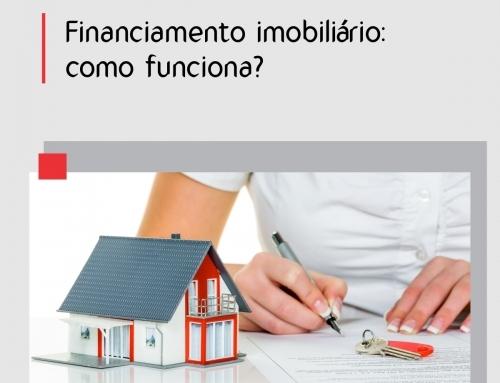 Financiamento imobiliário: como funciona?
