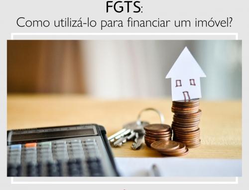 FGTS: Como utilizá-lo para financiar um imóvel?