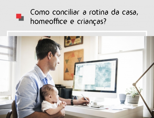 Como conciliar a rotina da casa, homeoffice e crianças?