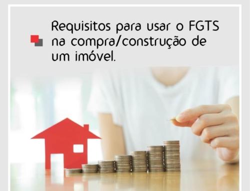 Requisitos para usar o FGTS na compra/construção de um imóvel